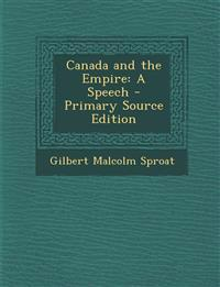 Canada and the Empire: A Speech - Primary Source Edition