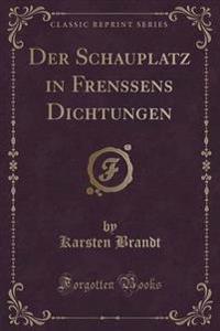 Der Schauplatz in Frenssens Dichtungen (Classic Reprint)