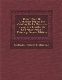 Description De L'vkranie Depvis Les Confins De La Moscovie Jvsqu'avx Limites De La Transylvanie