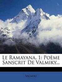 Le Ramayana, 1: Poeme Sanscrit de Valmiky...