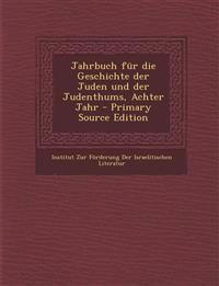 Jahrbuch Fur Die Geschichte Der Juden Und Der Judenthums, Achter Jahr