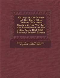 History of the Service of the Third Ohio Veteran Volunteer Cavalry in the War for the Preservation of the Union from 1861-1865 - Primary Source Editio