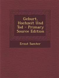 Geburt, Hochzeit Und Tod - Primary Source Edition