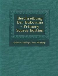 Beschreibung Der Bukowina - Primary Source Edition