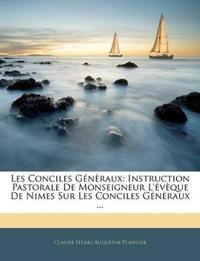 Les Conciles Génèraux: Instruction Pastorale De Monseigneur L'évèque De Nimes Sur Les Conciles Génèraux ...