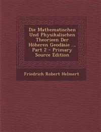 Die Mathematischen Und Physikalischen Theorieen Der Hoheren Geodasie .., Part 2 - Primary Source Edition