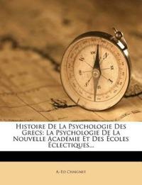 Histoire De La Psychologie Des Grecs: La Psychologie De La Nouvelle Académie Et Des Écoles Éclectiques...