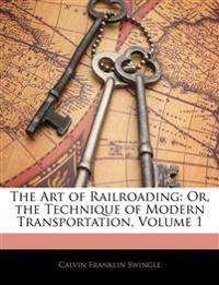 The Art of Railroading: Or, the Technique of Modern Transportation, Volume 1