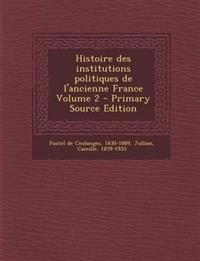 Histoire Des Institutions Politiques de L'Ancienne France Volume 2 - Primary Source Edition