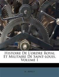 Histoire De L'ordre Royal Et Militaire De Saint-louis, Volume 1