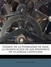 Exámen de la posibilidad de fijar la significacion de los sinónimos de la lengua castellana