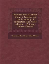 Rabbits and all about them; a treatise on the breeding of exhibition and table rabbits