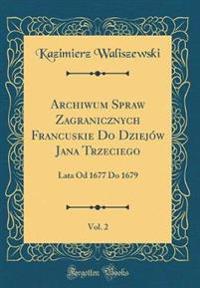 Archiwum Spraw Zagranicznych Francuskie Do Dziejów Jana Trzeciego, Vol. 2