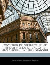 Exposition De Portraits, Peints Et Dessinés Du Xiiie Au Xviie Siècle: Avril-Juin 1907. Catalogue
