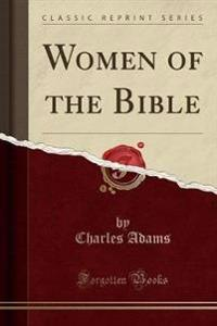 Women of the Bible (Classic Reprint)