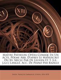 Maître Pathelin; opéra comiqe en un acte. Pòeme arr. d'apres le manuscrit du XV. sìecle par De Leuven et T. [i.e. J.A.F.] Langlé. Acc. de piano par Ba