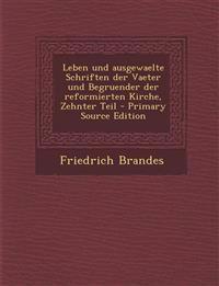 Leben Und Ausgewaelte Schriften Der Vaeter Und Begruender Der Reformierten Kirche, Zehnter Teil - Primary Source Edition