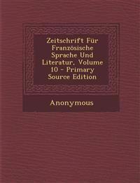 Zeitschrift Fur Franzosische Sprache Und Literatur, Volume 10 - Primary Source Edition