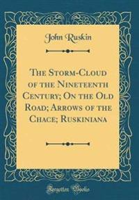 The Storm-Cloud of the Nineteenth Century; On the Old Road; Arrows of the Chace; Ruskiniana (Classic Reprint)
