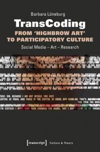 Transcoding: From 'highbrow Art' to Participatory Culture: Social Media - Art - Research