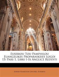 Eusebiou Tou Pamphilou Euangelikes Proparaskeies Logoi 15: Pars 1. Libri I-Ix Anglice Redditi