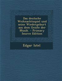 Das deutsche Weihnachtsspiel und seine Wiedergeburt aus dem Geiste der Musik.