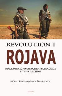 Revolution i Rojava - Demokratisk autonomi och kvinnofrigörelse i syriska Kurdistan