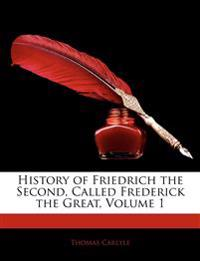 History of Friedrich the Second, Called Frederick the Great, Volume 1