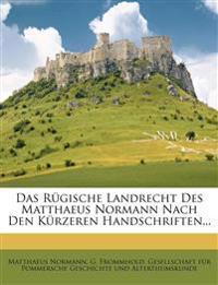 Das Rügische Landrecht des Matthaeus Normann nach den kürzeren Handschriften.