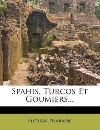 Spahis, Turcos Et Goumiers...