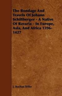 The Bondage and Travels of Johann Schiltberger