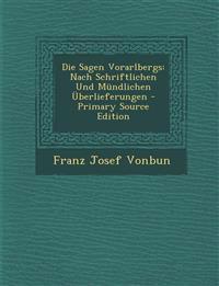 Die Sagen Vorarlbergs: Nach Schriftlichen Und Mündlichen Überlieferungen - Primary Source Edition