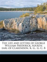 The life and letters of George William Frederick, fourth earl of Clarendon, K. G., G. C. B