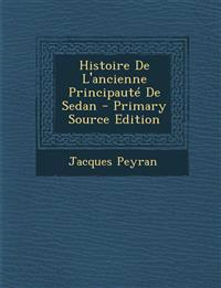 Histoire de L'Ancienne Principaute de Sedan - Primary Source Edition