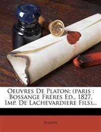 Oeuvres De Platon: (paris : Bossange Fréres Ed., 1827, Imp. De Lachevardiere Fils)...