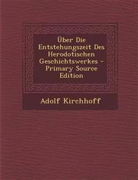 Über Die Entstehungszeit Des Herodotischen Geschichtswerkes - Primary Source Edition