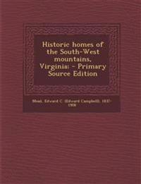 Historic homes of the South-West mountains, Virginia; - Primary Source Edition