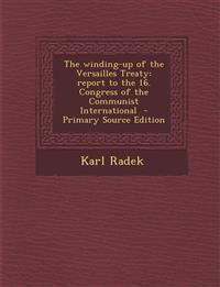 The Winding-Up of the Versailles Treaty: Report to the 16. Congress of the Communist International - Primary Source Edition