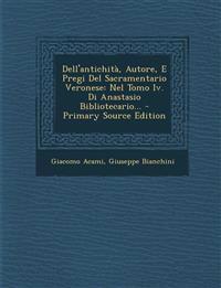 Dell'antichità, Autore, E Pregi Del Sacramentario Veronese: Nel Tomo Iv. Di Anastasio Bibliotecario...