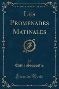 Les Promenades Matinales (Classic Reprint)