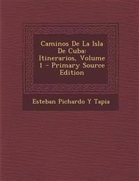 Caminos De La Isla De Cuba: Itinerarios, Volume 1 - Primary Source Edition