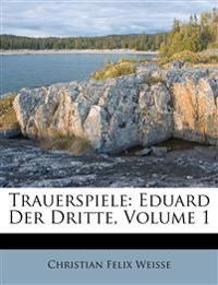Trauerspiele: Eduard Der Dritte, Volume 1