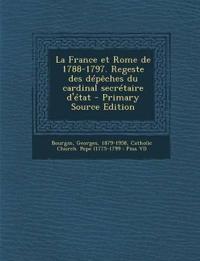 La France et Rome de 1788-1797. Regeste des dépêches du cardinal secrétaire d'état - Primary Source Edition