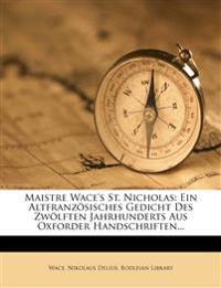 Maistre Wace's St. Nicholas: Ein Altfranzosisches Gedicht Des Zwolften Jahrhunderts Aus Oxforder Handschriften...