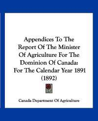 Appendices to the Report of the Minister of Agriculture for the Dominion of Canada