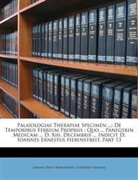 Palaiologias Therapiae Specimen ...: De Temporibus Febrium Propriis : Quo ... Panegyrin Medicam ... D. Xiii. Decembris ... Indicit D. Ioannes Ernestus