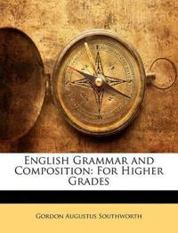 English Grammar and Composition: For Higher Grades