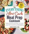 The Everything Low-Carb Meal Prep Cookbook: Includes: -Smoked Salmon Deviled Eggs -Coconut Chicken Curry -Balsamic Pork Tenderloin -Mozzarella and Bas