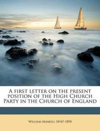 A first letter on the present position of the High Church Party in the Church of England Volume Talbot Collection of British Pamphlets