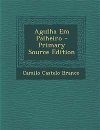 Agulha Em Palheiro - Primary Source Edition